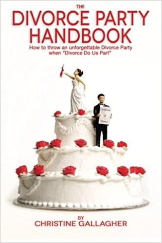 The Divorce Party Handbook
